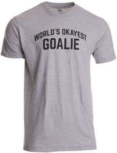 World's Okayest Goalie | Funny Soccer Hockey Lacrosse Water Polo Player T-shirt