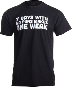 7 Days with no Puns makes One Weak | Funny Pun Humor Gift for Men Women T-shirt