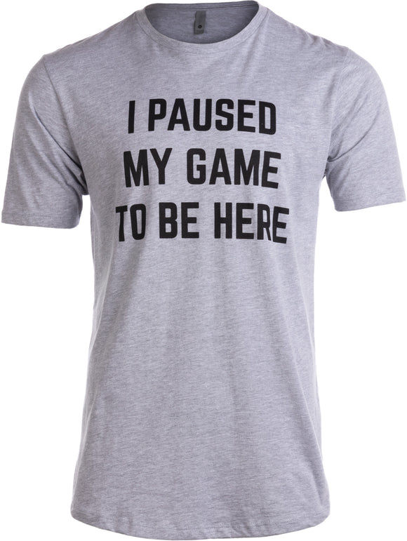 Tall Tee: I Paused my Game to Be Here | Funny Video Gamer Humor Joke Men T-shirt