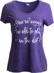 Never Too Old to Play in Dirt | Funny Gardener Gardening Vneck T-shirt for Women