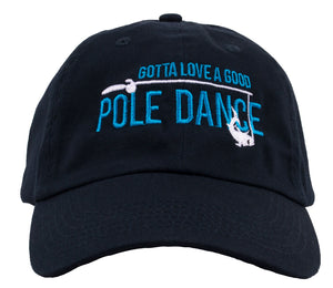 Gotta Love a Good Pole Dance | Funny Fishing Humor Fisherman Baseball Hat Cap