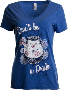 Don't Be a Prick | Funny Hedgehog Attitude Humor Saying V-neck T-shirt for Women