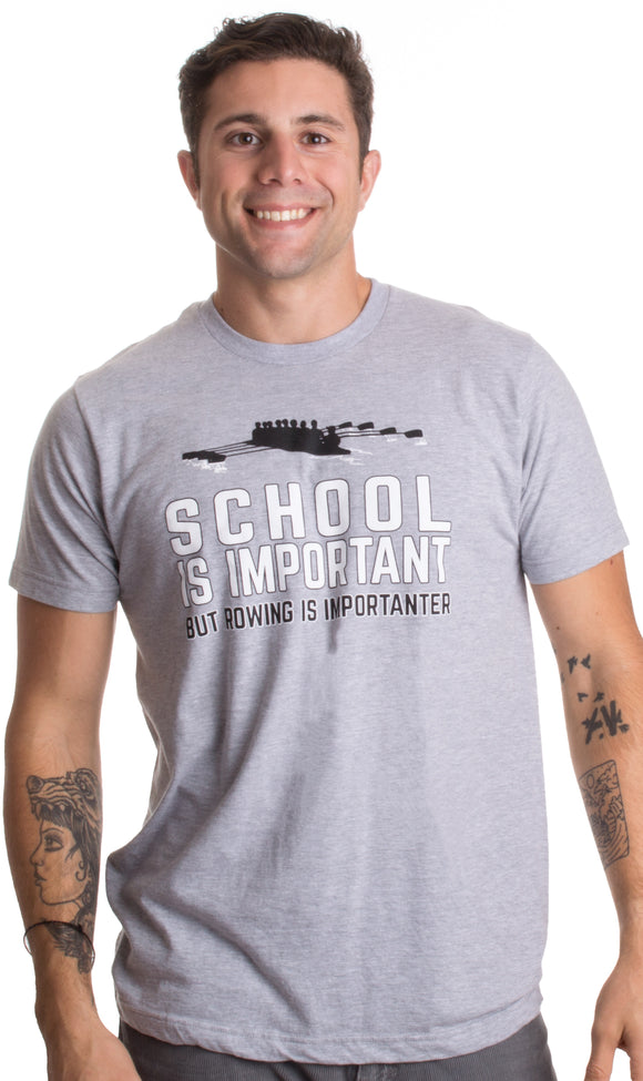 School is Important but Rowing is Importanter | Funny Crew Boat Racing T-shirt
