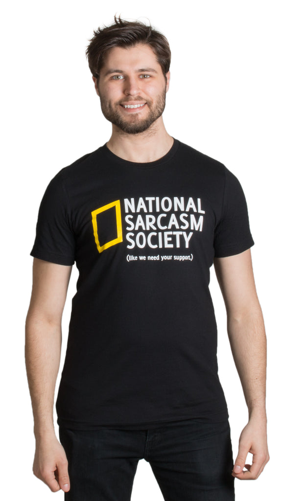 National Sarcasm Society (like we need your support) | Funny Sarcastic T-shirt