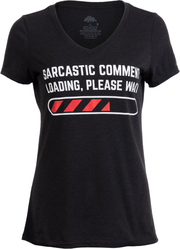 Sarcastic Comment Loading Please Wait Funny Sarcasm Humor for Women T-shirt Top
