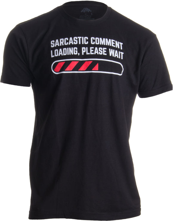 Sarcastic Comment Loading Please Wait Funny Sarcasm Humor for Men Women T-shirt