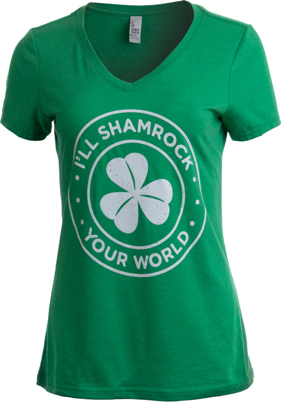I'll Shamrock Your World | Funny St Pat's Paddy Patrick V-neck T-shirt for Women