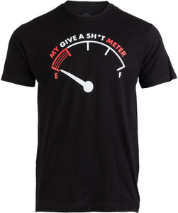 My Give a Sh*t Meter is Empty | Funny Sarcastic Saying Comment Joke Men T-shirt
