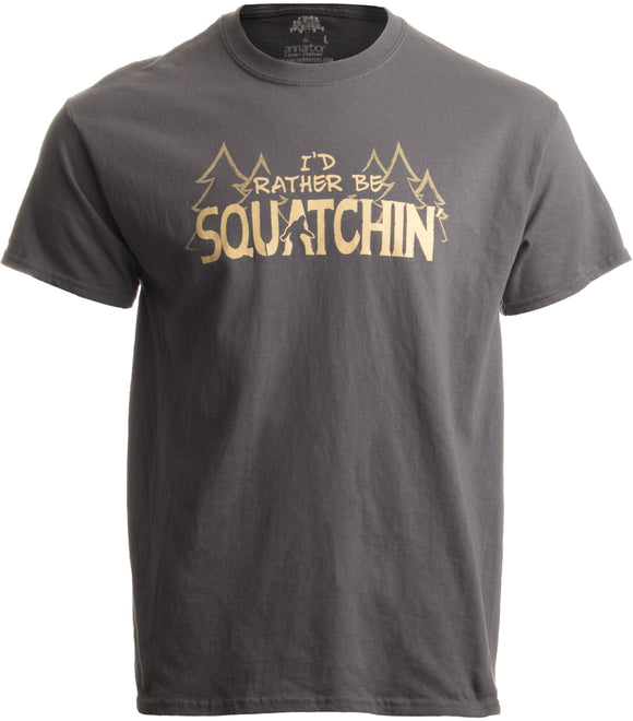 I'd Rather be Squatchin' | Funny Official Gone Bigfoot Sasquatch Hunter T-shirt