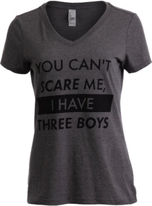 You Can't Scare Me, I have Three Boys | Funny Sons Mom Mommy V-neck T-shirt Women