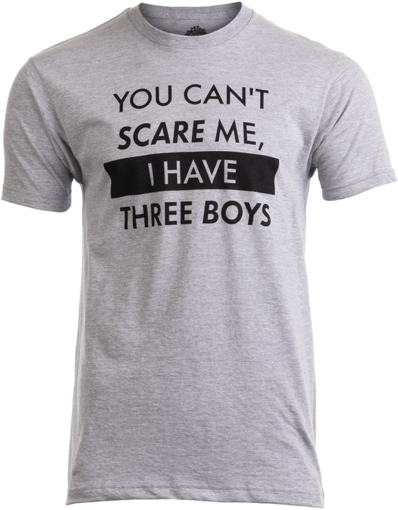 You Can't Scare Me, I have Three Boys | Funny Dad Daddy Father Joke Sons T-shirt