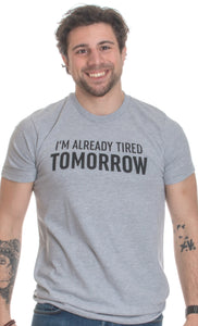 I'm Already Tired Tomorrow | Funny Sarcastic Humor, Apathy Sarcasm Joke T-shirt