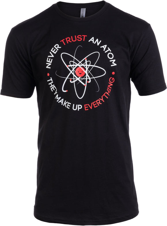 Tall Tee: Never Trust an Atom, they Make Up Everything | Funny Science T-shirt
