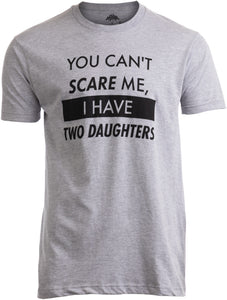 You Can't Scare Me, I have Two Daughters | Funny Dad Daddy Cute Joke Men T-shirt