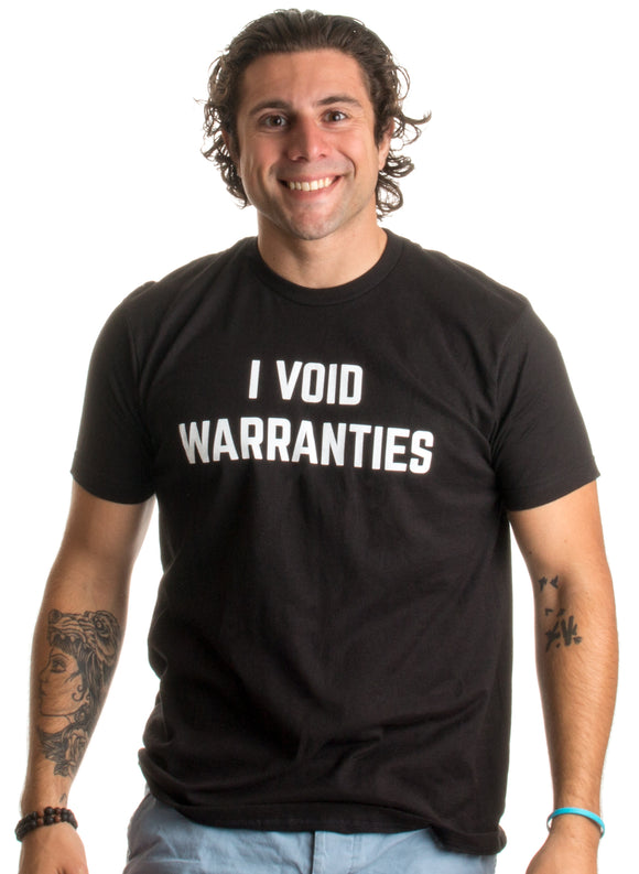 I Void Warranties | Funny Mechanic, Engineer, Garage Tinkerer Unisex T-shirt