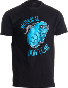 Water Bear Don't Care | Funny Tardigrade Microbiology Waterbear Science T-shirt