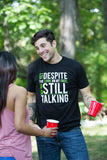 Yet Despite the Look on my Face, you're STILL Talking | Sarcastic Unisex T-shirt