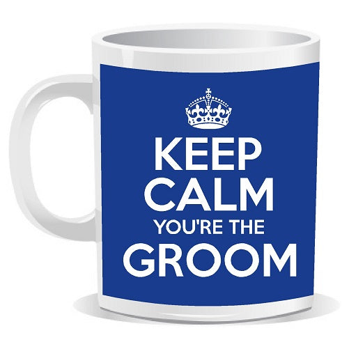 Keep Calm You're The Groom Novelty Slogan Mug