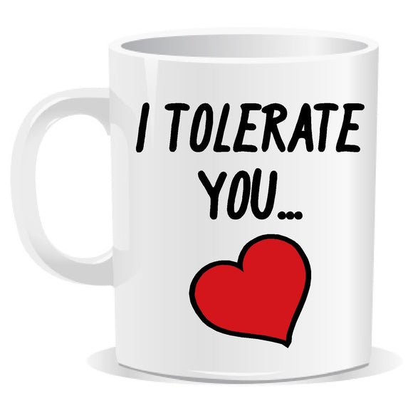 I Tolerate You Novelty Slogan Mug