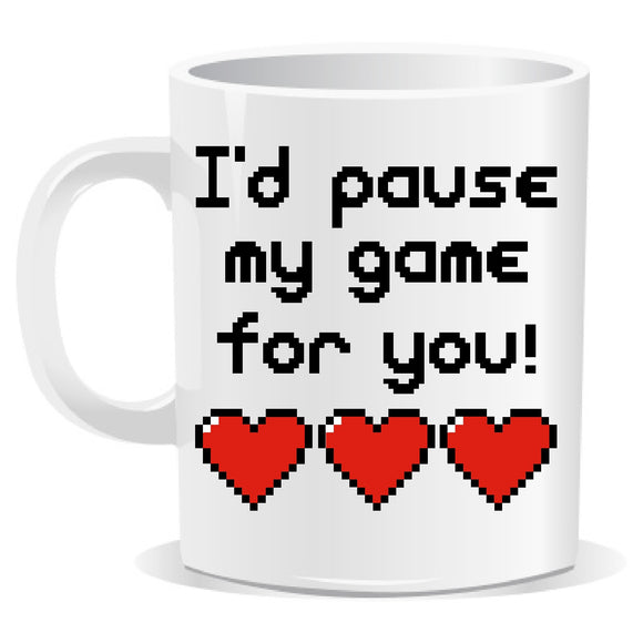 I'd Pause My Game For You Novelty Slogan Mug