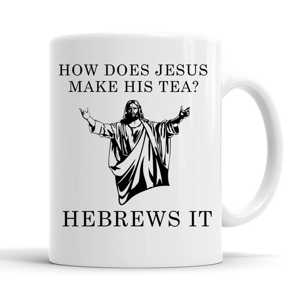 How Does Jesus Make his Tea, Hebrews it Novelty Slogan Mug