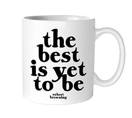 The Best Is Yet To Be Mug