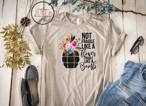 Not Fragile Like A Flower A Prayer Tan SS Boutique Tee - Custom Printed Preorder Tees
