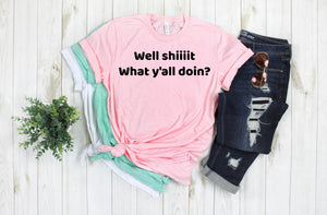 Well Sh*t What Y'all Doing (1) Funny SS Boutique Tee - Custom Printed Preorder Tees