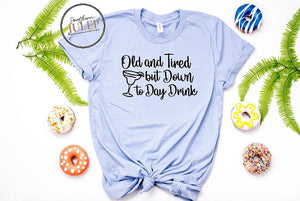 Old And Tired Day Drink Funny SS Boutique Tee - Custom Printed Preorder Tees