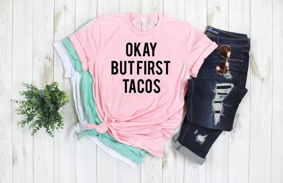 Okay, But First Tacos Soft Graphic Boutique Tee - Custom Printed Preorder Tees