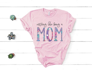 PREORDER - Nothing Like Being a Mom Soft Boutique Tee