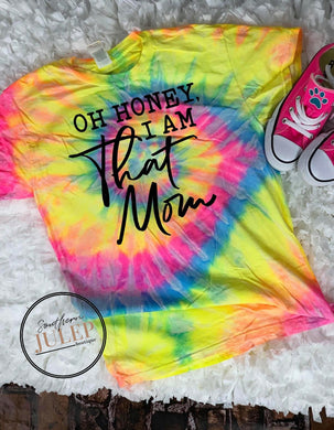 Oh Honey I Am That Mom Premium Tie Dye Boutique Tee - Custom Printed Preorder Tees