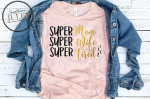 Super Mom Wife Tired SS Boutique Tee - Custom Printed Preorder Tees