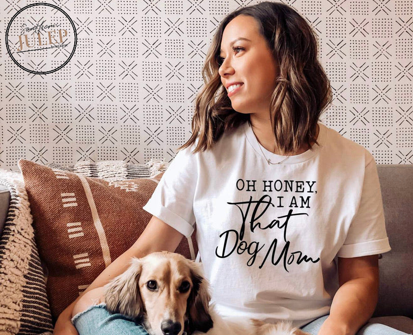 Oh Honey I Am That Dog Mom SS Boutique Tee - Custom Printed Preorder Tees