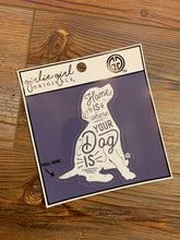 Load image into Gallery viewer, Home Is Where Your Dog Is - Decal Sticker