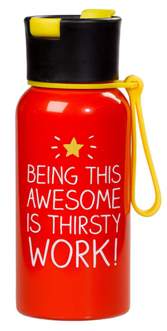 water bottle - being this awesome is thirsty work
