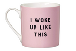 ceramic mug - I did not wake up like this