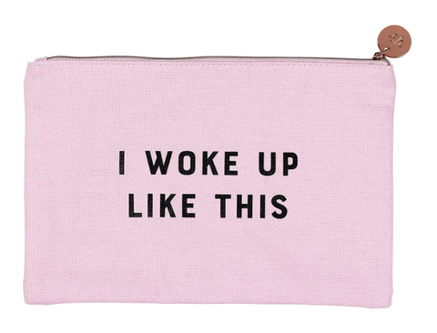 make up pouch - I did not wake up like this