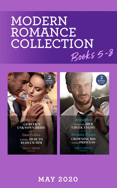Modern Romance May 2020 Books 5-8: The Greek's Unknown Bride / A Hidden Heir to Redeem Him / Contracted to Her Greek Enemy / Crowning His Unlikely Princess (Mills & Boon e-Book Collections)