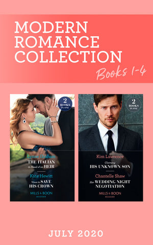 Modern Romance July 2020 Books 1-4: The Italian in Need of an Heir (Cinderella Brides for Billionaires) / Vows to Save His Crown / Claiming His Unknown Son / Her Wedding Night Negotiation