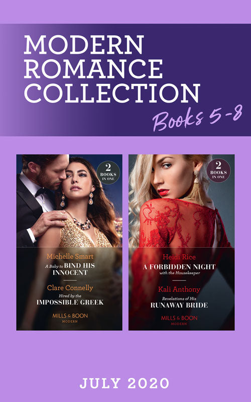 Modern Romance July Books 5-8: A Baby to Bind His Innocent (The Sicilian Marriage Pact) / Hired by the Impossible Greek / A Forbidden Night with the Housekeeper / Revelations of His Runaway Bride