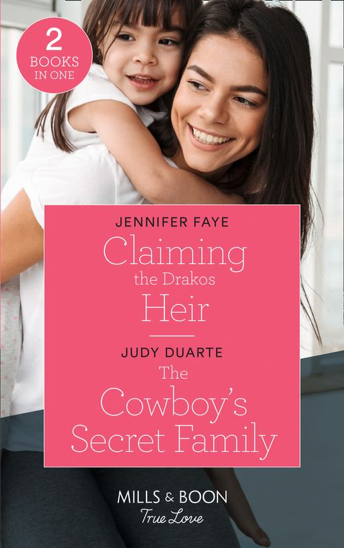 Greek Island Brides - Claiming The Drakos Heir / The Cowboy's Secret Family: Claiming the Drakos Heir (Greek Island Brides) / The Cowboy's Secret Family (Rocking Chair Rodeo) (Mills & Boon True Love) (Greek Island Brides)