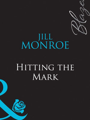 Hitting the Mark (Mills & Boon Blaze): First edition