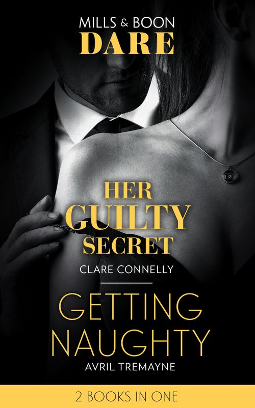 Her Guilty Secret / Getting Naughty: Her Guilty Secret (Guilty as Sin) / Getting Naughty (Reunions) (Dare)