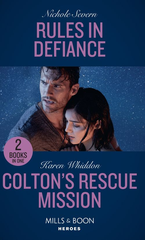 Rules In Defiance / Colton's Rescue Mission: Rules in Defiance (Blackhawk Security) / Colton's Rescue Mission (The Coltons of Mustang Valley) (Mills & Boon Heroes)