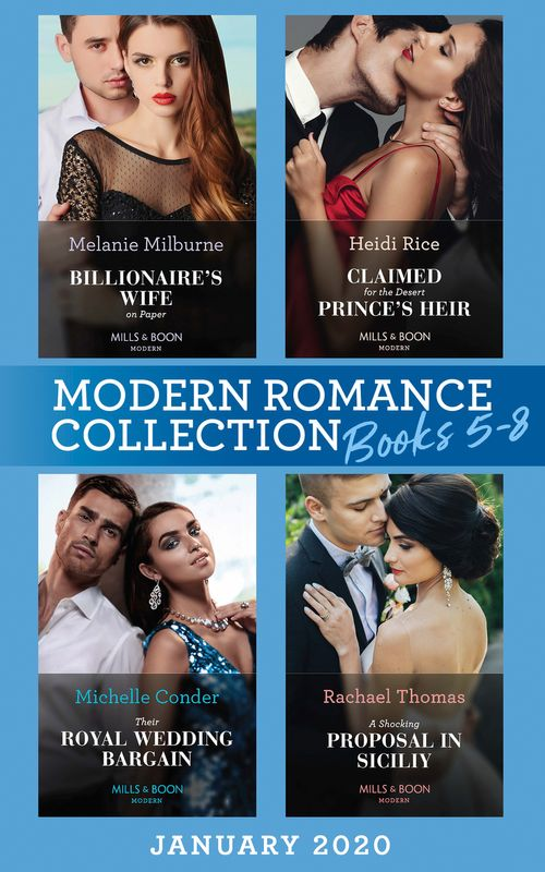 Modern Romance January 2020 Books 5-8: Billionaire's Wife on Paper (Conveniently Wed!) / Claimed for the Desert Prince's Heir / Their Royal Wedding Bargain / A Shocking Proposal in Sicily (Mills & Boon e-Book Collections)