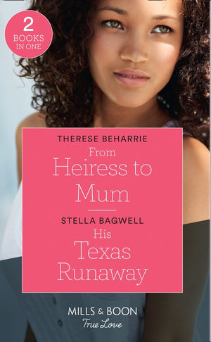 From Heiress To Mum: From Heiress to Mum (Billionaires for Heiresses) / His Texas Runaway (Men of the West) (Mills & Boon True Love)