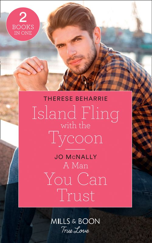 Island Fling With The Tycoon: Island Fling with the Tycoon / A Man You Can Trust (Gallant Lake Stories) (Mills & Boon True Love)