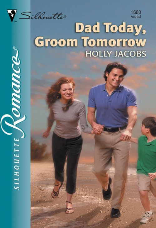 Dad Today, Groom Tomorrow (Mills & Boon Silhouette): First edition