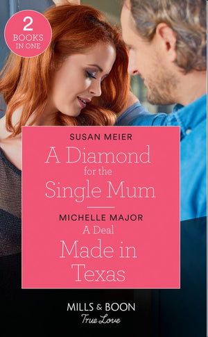 A Diamond For The Single Mum: A Diamond for the Single Mum / A Deal Made in Texas (The Fortunes of Texas: The Lost Fortunes) (Mills & Boon True Love)